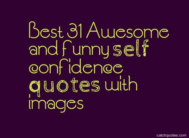 Best 31 Awesome And Funny Self Confidence Quotes With Images Quotes