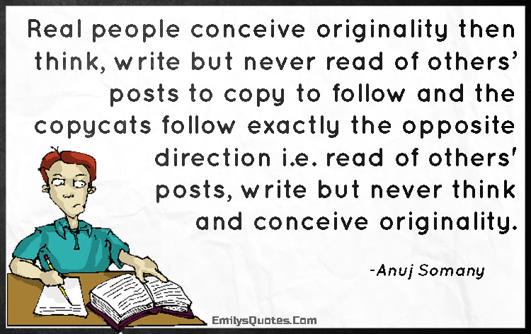 Real People Conceive Originality Then Think Write But Never Read Of