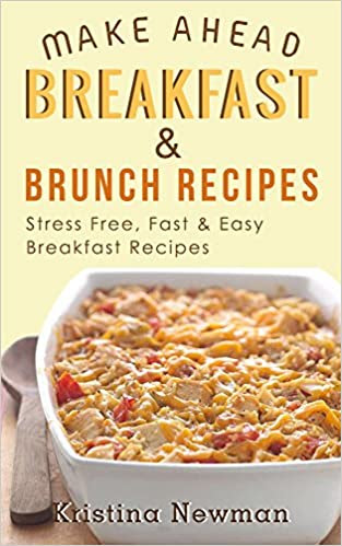Breakfast Recipes: 150 Quick & Easy, Make Ahead, Breakfast & Brunch Recipes For Busy Families