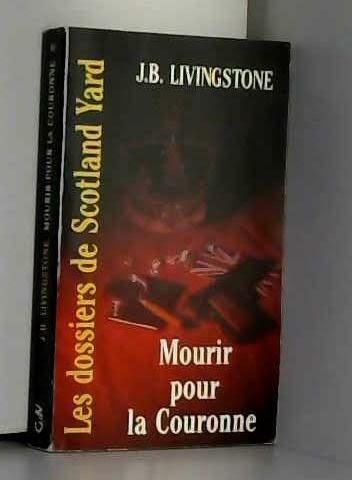 Les Dossiers de Scotland Yard Tome 36 Mourir pour la couronne - J-B Livingstone