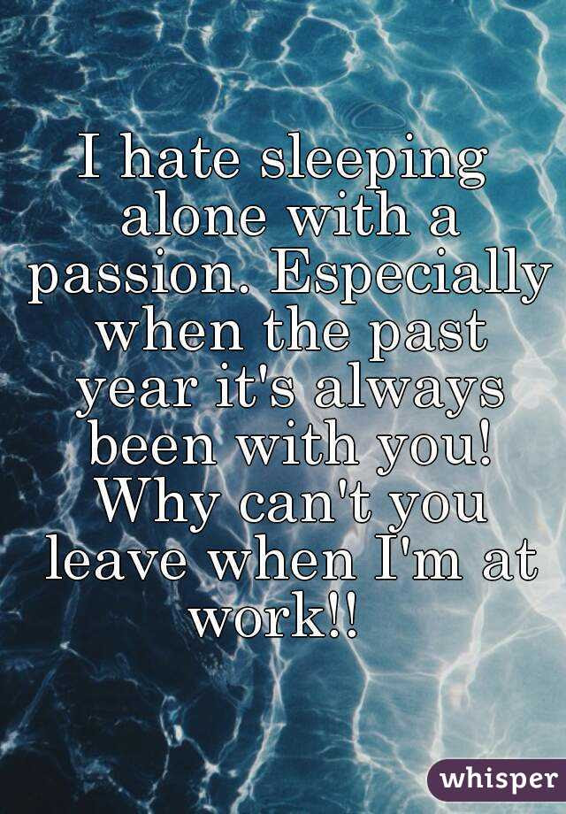 I Hate Sleeping Alone With A Passion Especially When The Past Year