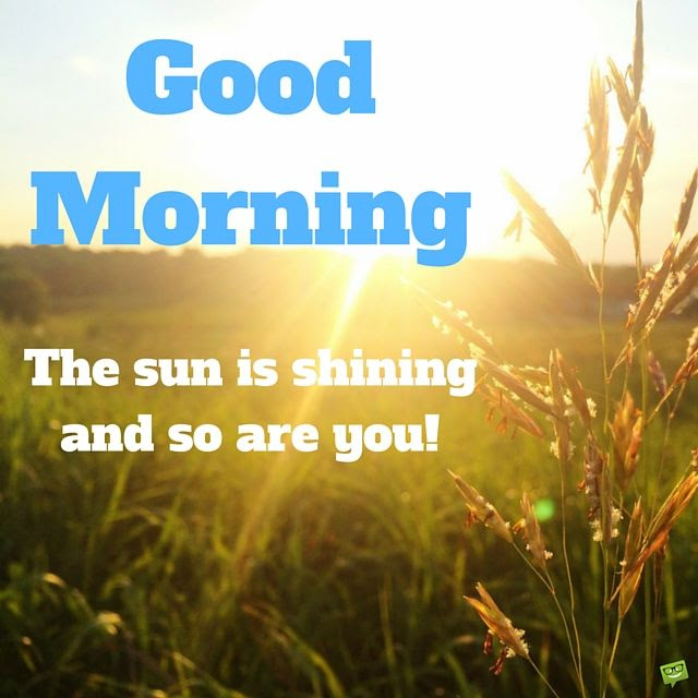 Good Morning The Sun Is Shining And So Are You Pictures Photos And