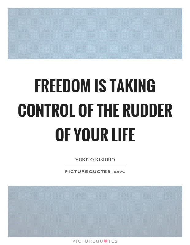 Freedom Is Taking Control Of The Rudder Of Your Life Picture Quotes