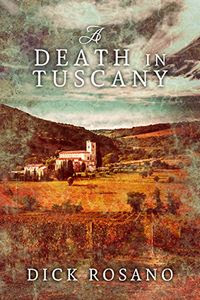 A Death in Tuscany by Dick Rosano