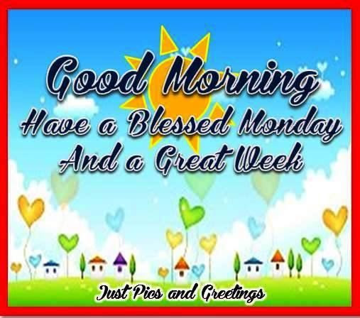 Good Morning Have A Blessed Monday And A Great Week Pictures Photos