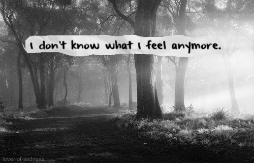I Dont Know What I Feel Anymore Sad Quote Quotespicturescom