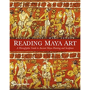 Cover of Reading Maya Art: A Hieroglyphic Guide to Ancient Maya Painting and Sculpture, written by Andrea Stone and Marc Zender (Thames & Hudson, April 2011)