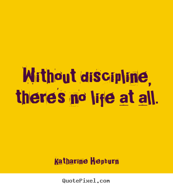 Life Quote Without Discipline Theres No Life At All