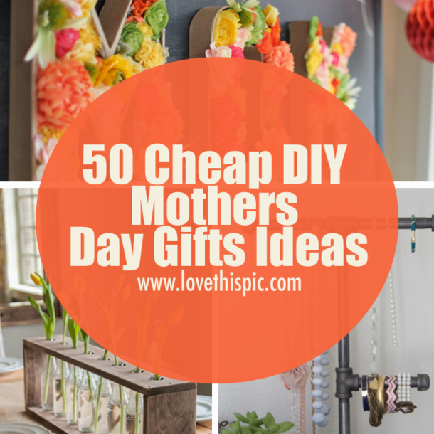 50 Cheap Diy Mothers Day Gifts Ideas