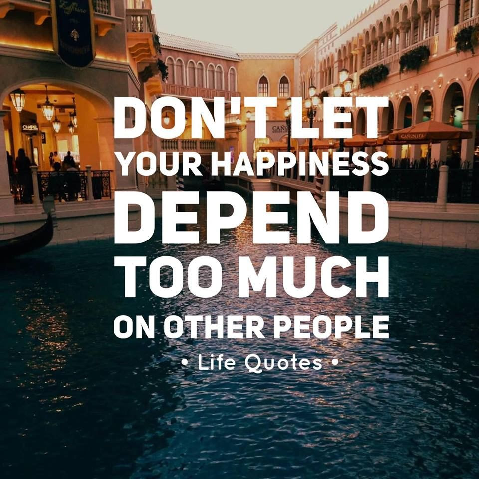 Dont Let Your Happiness Depend Too Much On Other People Pictures