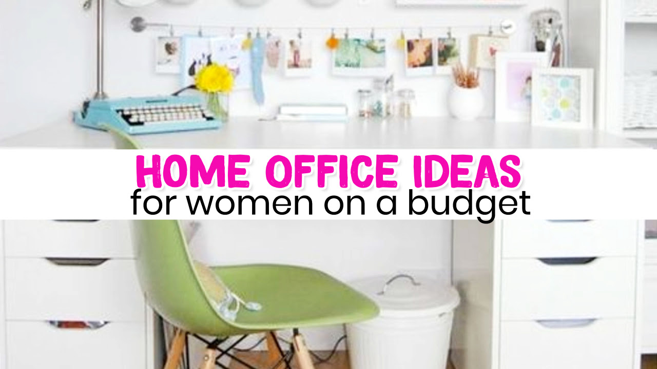 Home Office Ideas for Women on a Budget Who Want an Organized