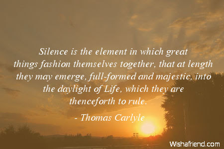 Thomas Carlyle Quote Silence Is The Element In Which Great Things
