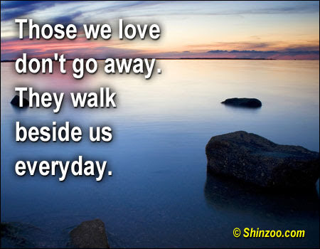 Those We Love Dont Go Away They Walk Beside Us Everyday