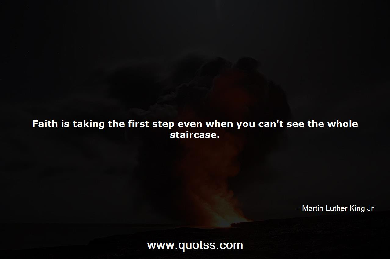Faith Is Taking The First Step Even When You Cant See The Whole