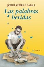 Las palabras heridas Jordi Sierra i Fabra