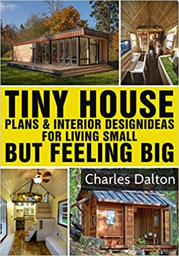 Tiny Houses: Tiny House Plans & Interior Design Ideas For Living Small But Feeling Big: 22 FREE TINY HOUSE PLANS (Tiny Houses, Tiny House Living, Tiny House, Small Home)