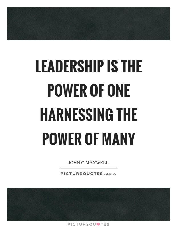 Leadership Is The Power Of One Harnessing The Power Of Many