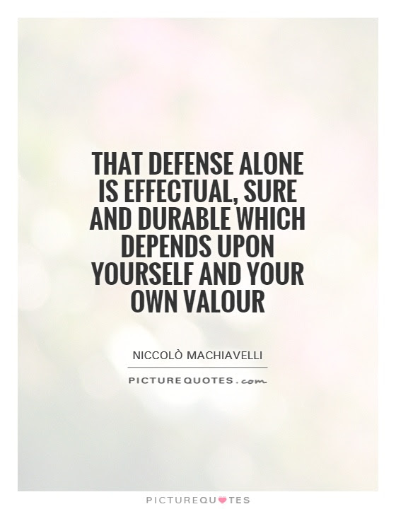 That Defense Alone Is Effectual Sure And Durable Which Depends