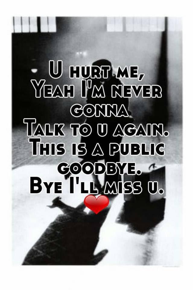U Hurt Me Yeah Im Never Gonna Talk To U Again This Is A Public