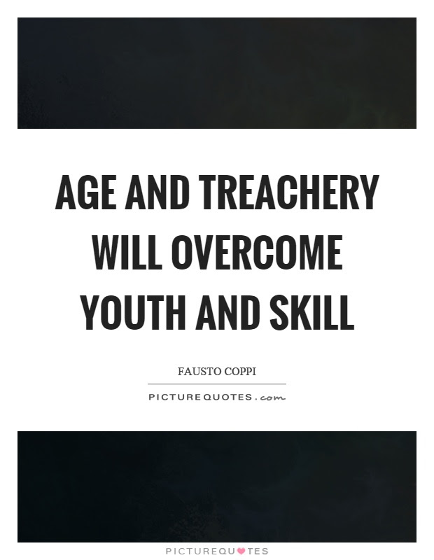 Age And Treachery Will Overcome Youth And Skill Picture Quotes