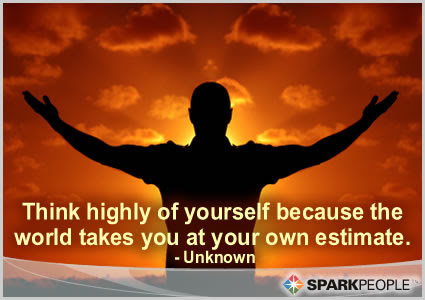 Think Highly Of Yourself Because The World Takes You At Your