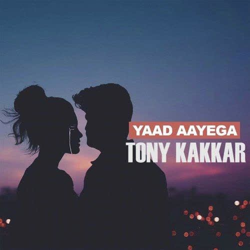 YAAD AAYEGA Lyrics | Tony Kakkar