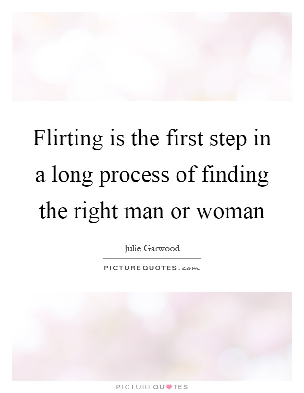 Flirting Is The First Step In A Long Process Of Finding The
