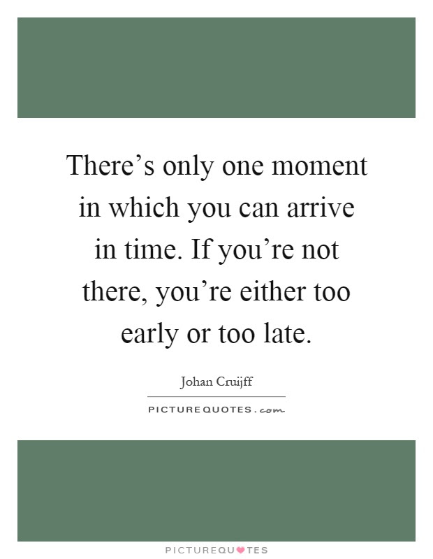Theres Only One Moment In Which You Can Arrive In Time If