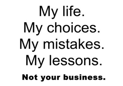 My Life My Choices My Mistakes My Lessons Not Your Business
