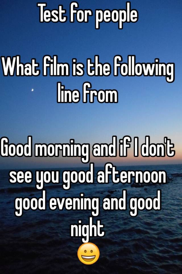 Test For People What Film Is The Following Line From Good Morning