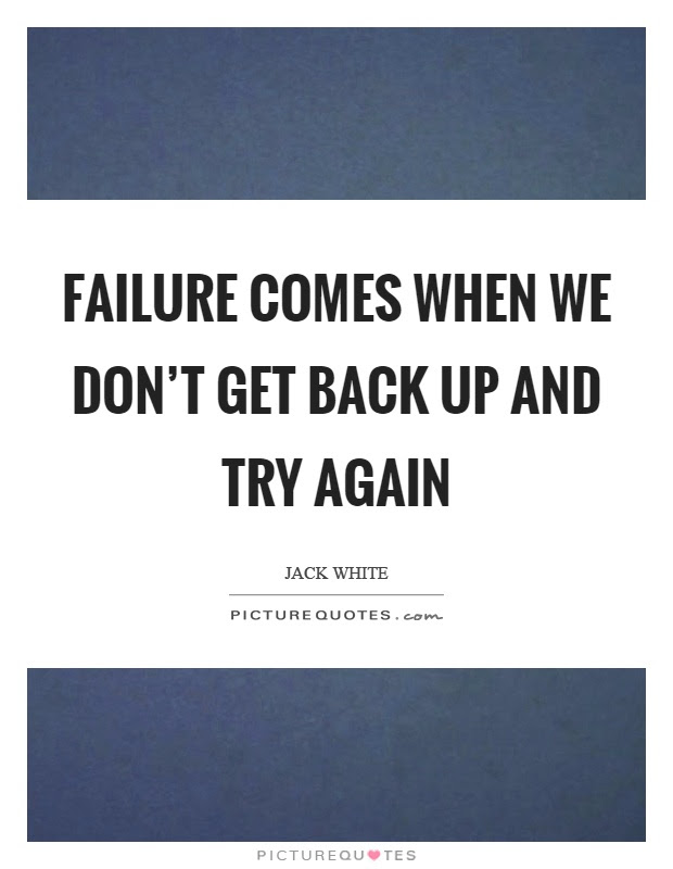 Failure Comes When We Dont Get Back Up And Try Again Picture Quotes