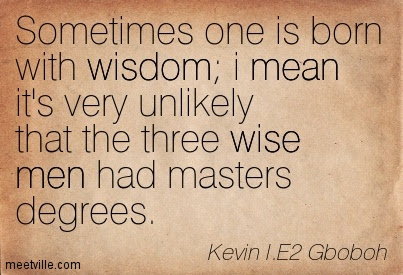 Quotation Kevin I E Gboboh Funny Wise Men Wisdom Inspiration Mean