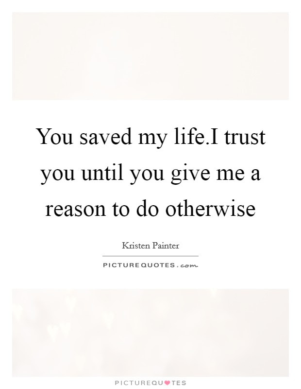 You Saved My Lifei Trust You Until You Give Me A Reason To Do