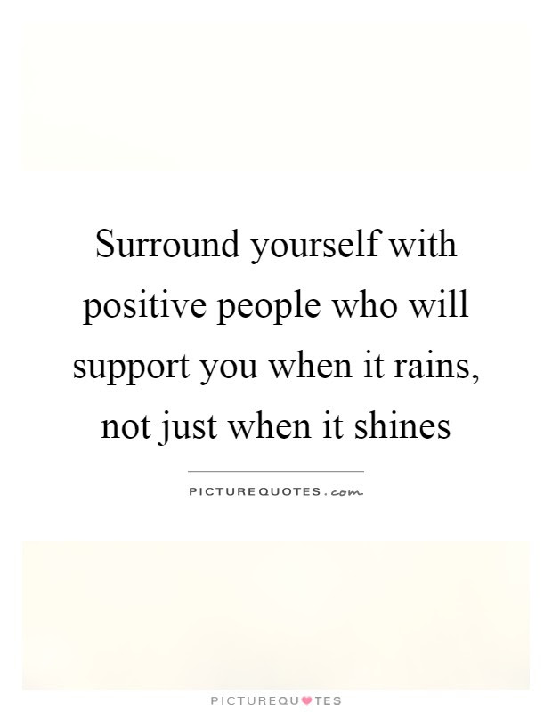 Surround Yourself With Positive People Who Will Support You When