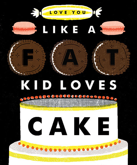 Love You Like A Fat Kid Loves Cake via papertissue tumblr