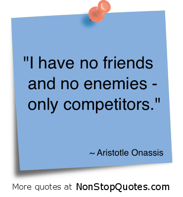 I Have No Friends And No Enemies Only Competitors Enemy Quote
