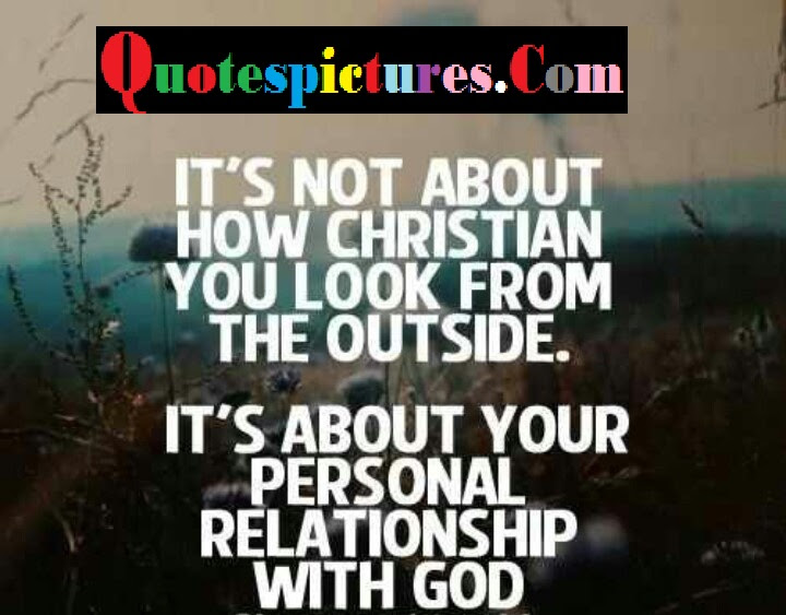 Church Quotes Its Not About How Christian You Look From The Out