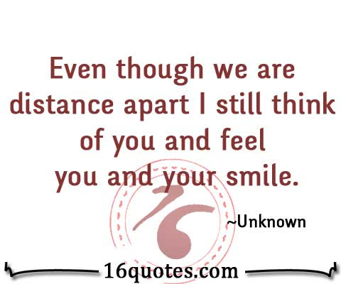 Even Though We Are Distance Apart I Still Think Of You And Feel You