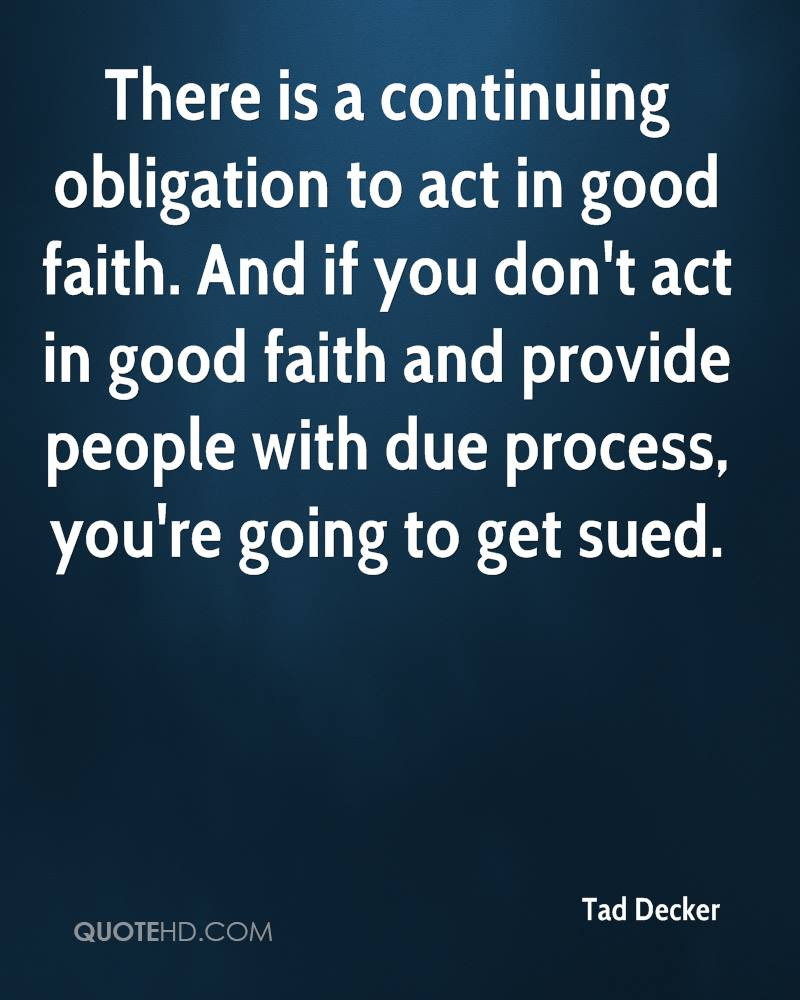 There is a continuing obligation to act in good faith And if you don