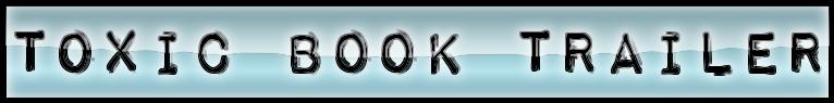 Toxic Book Trailer