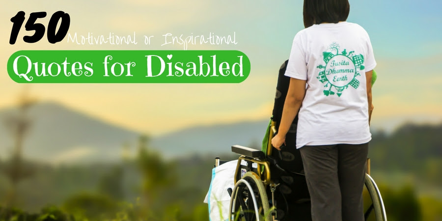 150 Motivational Or Inspirational Quotes For Disabled People Wisestep