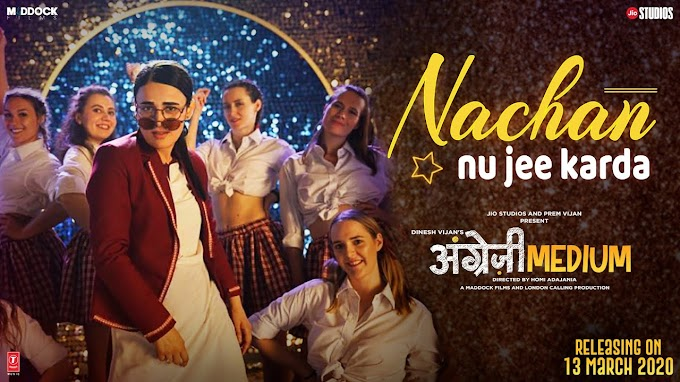 NACHAN NU JEE KARDA LYRICS-ANGREZI MEDIUM