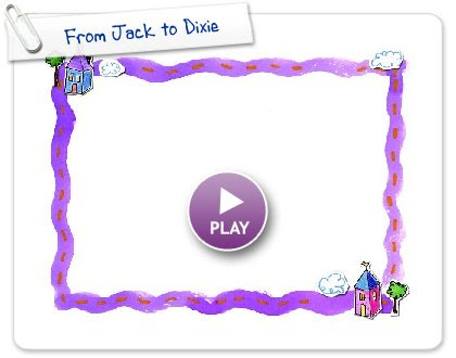 Click to play this Smilebox greeting: From Jack to Dixie