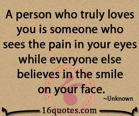 A Person Who Truly Loves You Is Someone Who Sees The Pain In Your
