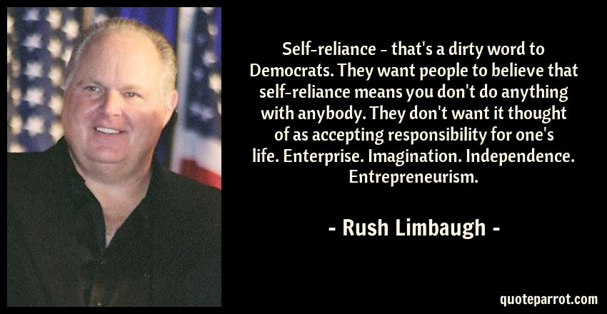 Self Reliance Thats A Dirty Word To Democrats They By Rush