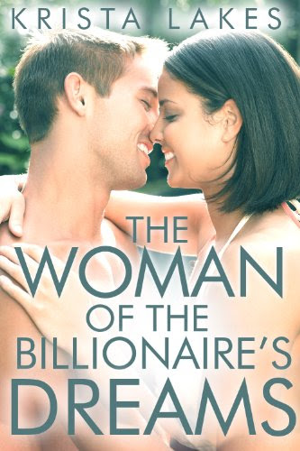 The Woman of the Billionaire's Dreams (The Woman of the Billionaire's Dreams #1) by Krista Lakes