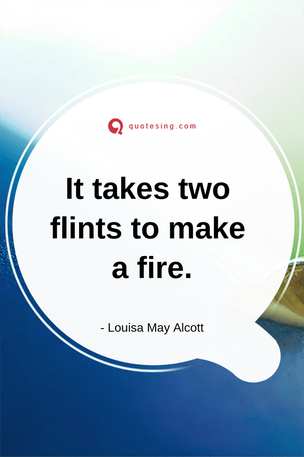 It Takes Two Flints To Make A Fire Quotesing