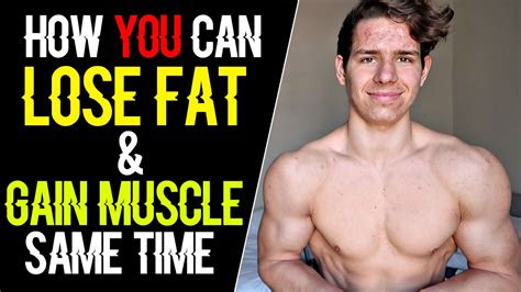 lose fat  gain muscle    time youtube