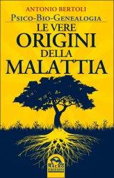 Psico-Bio-Genealogia - Le Vere Origini della Malattia