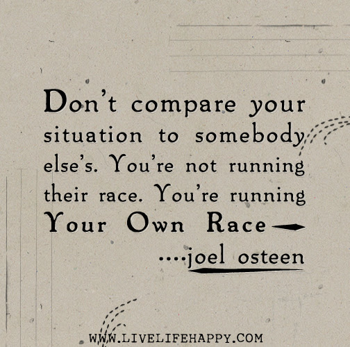 Dont Compare Your Situation To Somebody Elses Youre Not Running